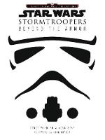 Star Wars Stormtroopers: Beyond the...
