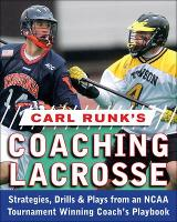 Carl Runk's Coaching Lacrosse:...