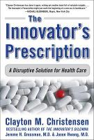 Innovator's Prescription: A ...