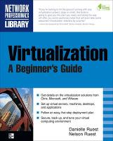 Virtualization: A Beginner's Guide