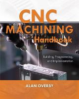 CNC Machining Handbook: Building,...