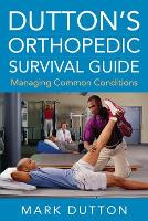 Dutton's Orthopedic Survival Guide:...