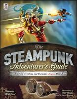 The Steampunk Adventurer's Guide:...