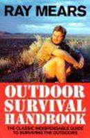 Ray Mears Outdoor Survival Handbook: ...