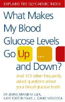 What Makes My Blood Glucose Levels Go Up...and Down?: And 101 Other Frequently Asked Questions About Your Blood Glucose Levels