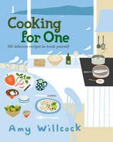 Cooking for One: 150 Recipes to Treat...