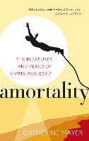 Amortality: The Pleasures and Perils...