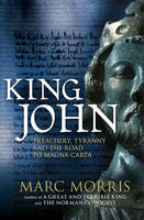 King John: Treachery, Tyranny and the...