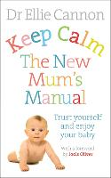 Keep Calm: the New Mum's Manual: ...