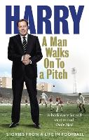 A Man Walks on to a Pitch: Stories...