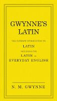Gwynne's Latin: The Ultimate...