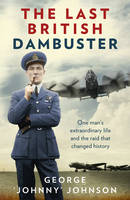 The Last British Dambuster: One Man's...