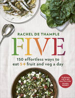 Five: 150 Effortless Ways to Eat 5+...