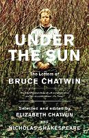 Under The Sun: The Letters of Bruce...