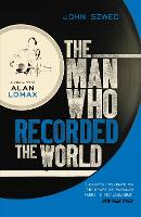 The Man Who Recorded the World: A...