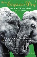 When Elephants Weep: Emotional Lives...