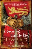 A Great and Terrible King: Edward I...