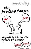 The Prodigal Tongue: Dispatches from...