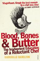 Blood, Bones and Butter: The...