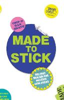 Made to Stick: Why Some Ideas Take...