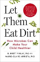 Let Them Eat Dirt: How Microbes Can...