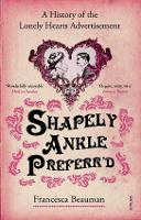 Shapely Ankle Preferr'd: A History of the Lonely Hearts Advertisement