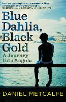 Blue Dahlia, Black Gold: A Journey...
