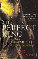 The Perfect King: The Life of Edward...