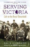 Serving Victoria: Life in the Royal...