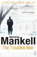 The Troubled Man: A Kurt Wallander...