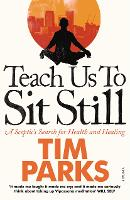 Teach Us to Sit Still: A Sceptic's...