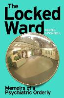 The Locked Ward: Memoirs of a...