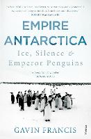Empire Antarctica: Ice, Silence &...
