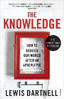 The Knowledge: How to Rebuild Our...