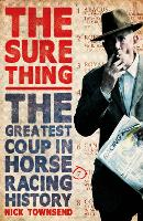 The Sure Thing: The Greatest Coup in...