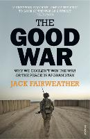 The Good War: Why We Couldn't Win the...