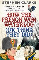 How the French Won Waterloo - or ...