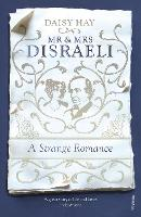Mr and Mrs Disraeli: A Strange Romance