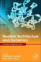 Nuclear Architecture and Dynamics:...