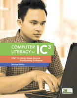 Computer Literacy for IC3: Unit 2:...