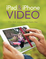 iPad and iPhone Video: Film, Edit, ...