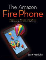 The Amazon Fire Phone: Master Your...