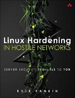 Linux Hardening in Hostile Networks:...