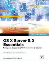 OS X Server 5.0 Essentials: Using and...