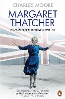 Margaret Thatcher: Volume Two: The...