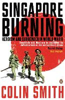 Singapore Burning: Heroism and...