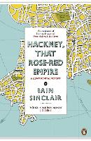 Hackney, That Rose-Red Empire: A...