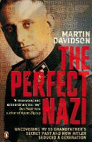 The Perfect Nazi: Uncovering My SS Grandfather's Secret Past and How Hitler Seduced a Generation