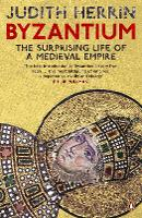 Byzantium: The Surprising Life of a...