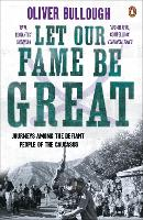 Let Our Fame be Great: Journeys Among...
